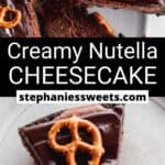 Pinterest pin for Creamy Nutella Cheesecake